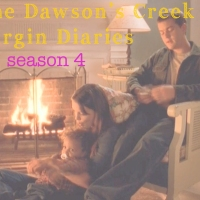 The Dawson's Creek Virgin Diaries: Season 4
