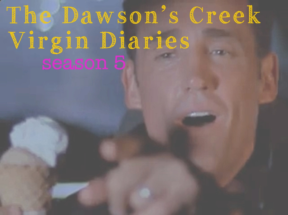 The Dawson's Creek Virgin Diaries: Season 5